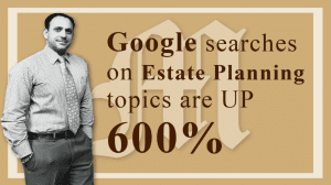 Google Searches on estate planning increased 600 percent