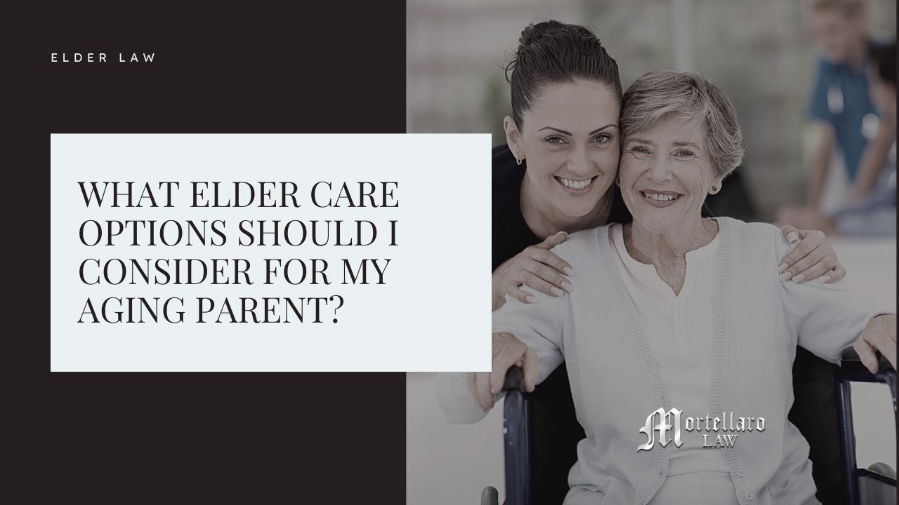 Link-Preview-Elder-Care-Options-For-Aging-Parent-Mortellaro-Law-.jpg